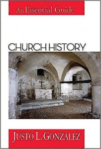 Church History: An Essential Guide by Justo L. Gonzalez